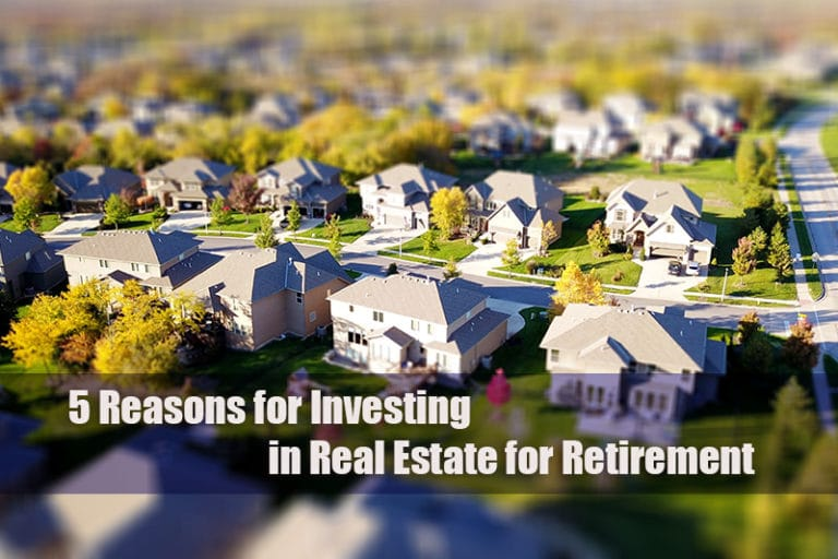 5 Reasons for Investing in Real Estate for Retirement